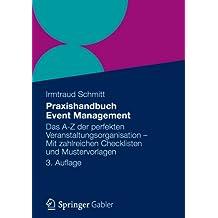 Praxishandbuch Event Management: Das A-Z der perfekten Veranstaltungsorganisation - Mit zahlreichen Checklisten und Mustervorlagen