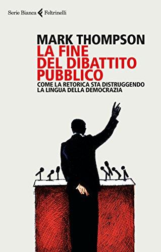 La fine del dibattito pubblico: Come la retorica sta distruggendo la lingua della democrazia