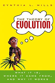 The Theory of Evolution: What It Is, Where It Came From, and Why It Works di [Mills, Cynthia L.]