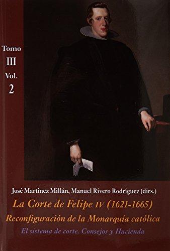 La Corte de Felipe IV (1621-1665). Reconfiguración de la Monarquía Católica - Tomo III: Corte y Cultura: La Corte de Felipe IV. 1621-1665 - Volumen 2 (La Corte en Europa - Temas) por José Martínez Millán