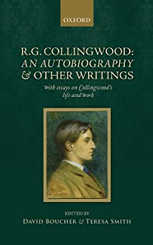 R. G. Collingwood: An Autobiography and other writings: with essays on Collingwood's life and work by [Boucher, David, Smith, Teresa]