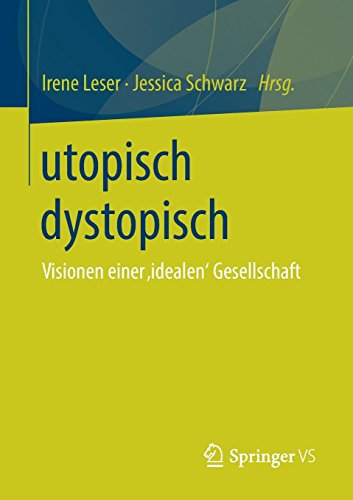 utopisch dystopisch: Visionen einer 'idealen' Gesellschaft