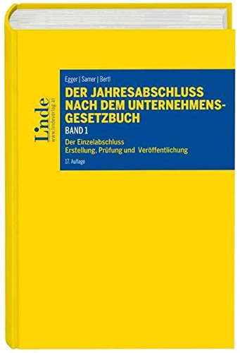 Der Jahresabschluss nach dem Unternehmensgesetzbuch, Band 1: Der Einzelabschluss. Erstellung, Prüfung, Veröffentlichung (Linde Lehrbuch)