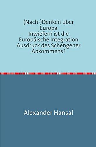 (Nach-)Denken über Europa Inwiefern ist die Europäische Integration Ausdruck des Schengener Abkommens?