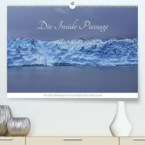 Die Inside Passage - Auf dem Seeweg von Anchorage nach Vancouver(Premium, hochwertiger DIN A2 Wandkalender 2020, Kunstdruck in Hochglanz): Eine der ... (Monatskalender, 14 Seiten ) (CALVENDO Natur)