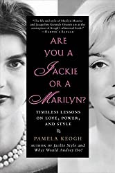 Are You a Jackie or a Marilyn?: Timeless Lessons on Love, Power, and Style