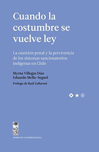 Cuando la costumbre se vuelve ley: La cuestión penal y la pervivencia de los sistemas sancionatorios indígenas en Chile