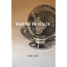 Banking on Health: The World Bank and Health Sector Reform in Latin America