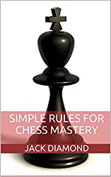 Simple Rules For Chess Mastery: Tactics And Strategies In Plain English (English Edition)