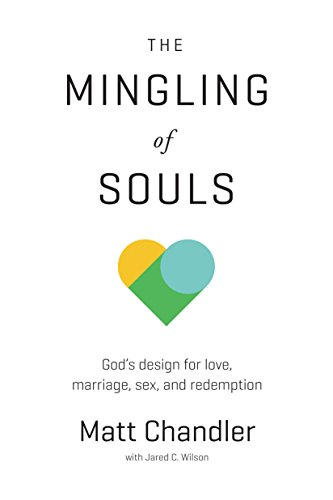 The Mingling of Souls: God's Design for Love, Marriage, Sex, and Redemption (English Edition) -