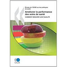 Améliorer la performance des soins de santé : Comment mesurer leur qualité - Etudes de l'OCDE sur les politiques de santé