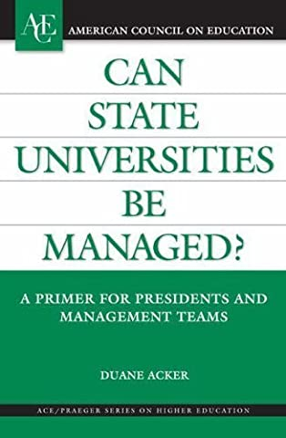 Can State Universities Be Managed?: A Primer for Presidents and Management Teams (ACE/Praeger Series on Higher Education) by Duane Acker (2006-09-30)