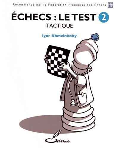 Echecs : le test 2: Tactique. par Igor Khmelnitsky
