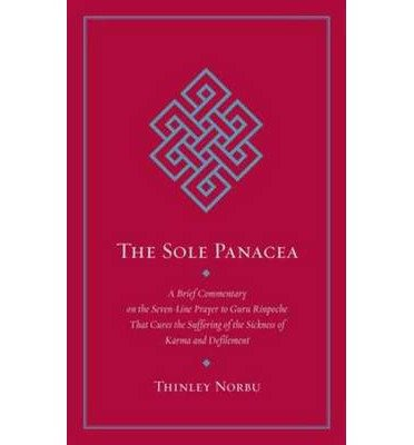 [(The Sole Panacea: Abrief Commentary on the Seven-Line Prayer to Guru Rinpoche That Cures the Suffering of the Sickness of Karma and Defilement)] [Author: Thinley Norbu] published on (September, 2014)