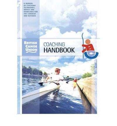 [(British Canoe Union Coaching Handbook)] [ By (author) British Canoe Union, Volume editor Franco Ferrero ] [May, 2006]