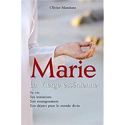 MARIE LA VIERGE ESSÉNIENNE: SA VIE, SES INITIATIONS,  SON ENSEIGNEMENT,  SON DEPART POUR LE MONDE DIVIN (HORS SERIE)