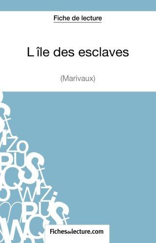 L'île des esclaves de Marivaux (Fiche de lecture): Analyse Complète De L'oeuvre par Sophie Lecomte