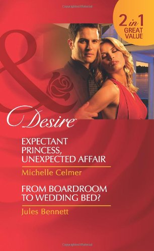 book cover of Expectant Princess, Unexpected Affair / From Boardroom to Wedding Bed?