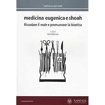 Medicina Eugenica E Shoah. Ricordare Il Male E Promuovere La Bioetica