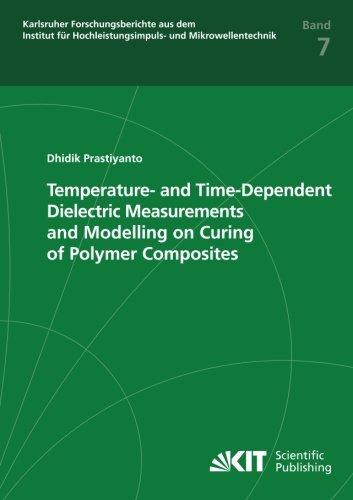 Temperature-and-Time-Dependent-Dielectric-Measurements-and-Modelling-on-Curing-of-Polymer-Composites-Karlsruher-Forschungsberichte-aus-dem-Institut-fr-Hochleistungsimpuls-und-Mikrowellentechnik
