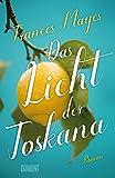Das Licht der Toskana: Roman von Frances Mayes