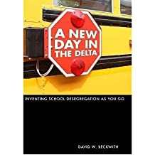[( A New Day in the Delta: Inventing School Desegregation as You Go )] [by: David W. Beckwith] [Mar-2009]