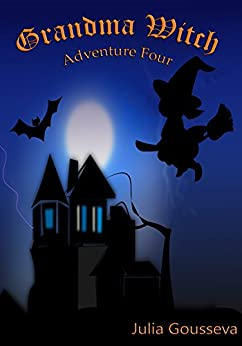 Grandma Witch: Adventure Four (Book #4 in Adventures of Alex and Katie series) by [Gousseva, Julia]