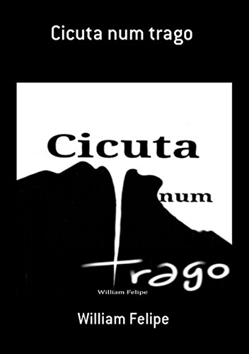 Cicuta Num Trago (Portuguese Edition) por William Felipe