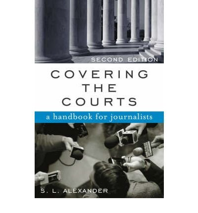 [(Covering the Courts: A Handbook for Journalists )] [Author: S.L. Alexander] [Mar-2003]