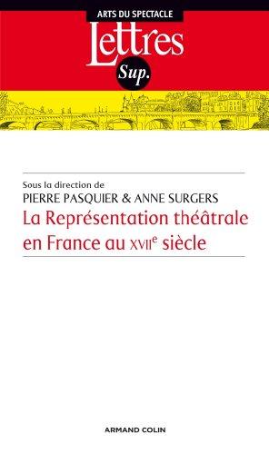 La Représentation théâtrale en France au XVIIe siècle par Pierre Pasquier, Anne Surgers