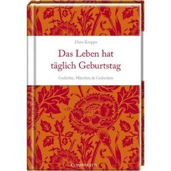 Das Leben hat täglich Geburtstag: Gedichte, Märchen & Gedanken (Geschenkbücher für Erwachsene)