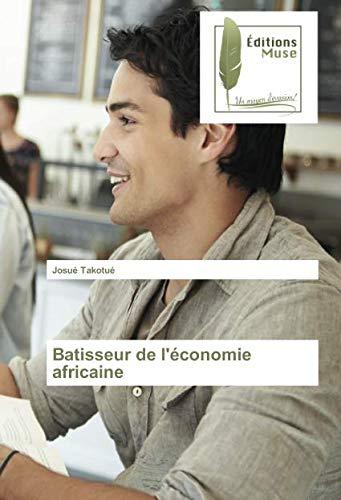Batisseur de l'economie africaine par Josué Takotué