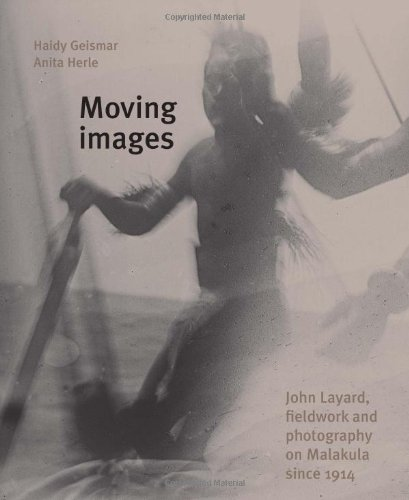 Moving Images: John Layard, Fieldwork, and Photography on Malakula Since 1914