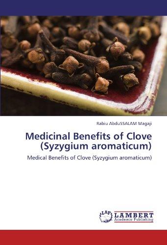 Medicinal Benefits of Clove (Syzygium aromaticum): Medical Benefits of Clove (Syzygium aromaticum)