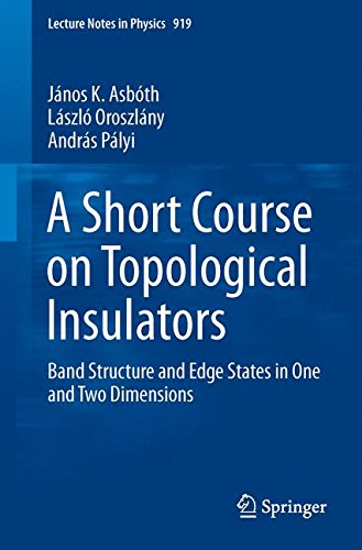 A Short Course on Topological Insulators: Band Structure and Edge States in One and Two Dimensions (Lecture Notes in Physics) por János K. Asbóth