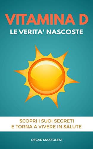 Vitamina D: Le verità nascoste. Scopri i suoi segreti e torna a vivere in salute (Pillole di Benessere Vol. 1)