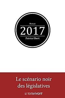 2017: Le scénario noir des législatives par [Obert, Patrice]