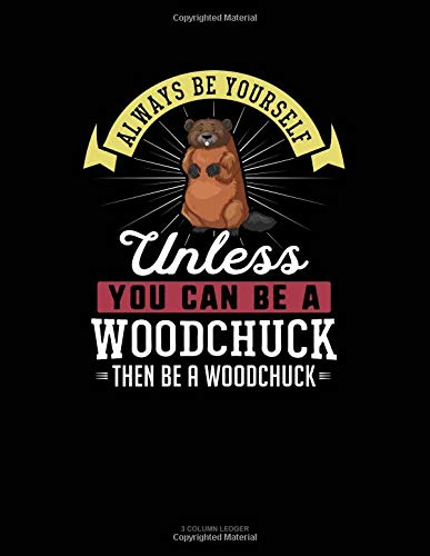 Always Be Yourself Unless You Can Be A Woodchuck Then Be A Woodchuck: 3 Column Ledger por Blue Cloud Novelty