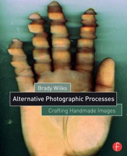 Alternative Photographic Processes: Crafting Handmade Images (Alternative Process Photography) (Photographic Digital Manipulation)