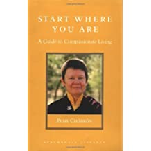 Start Where You Are: A Guide to Compassionate Living (Shambhala Library) by Pema Chodron (2004-03-09)