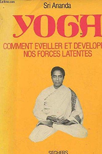 Yoga comment éveiller et développer nos forces latentes