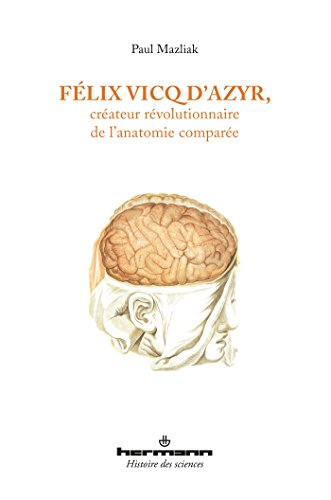 Félix Vicq d'Azyr, créateur révolutionnaire de l'anatomie comparée par Paul Mazliak