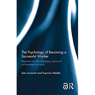 The Psychology of Becoming a Successful Worker (Open Access): Research on the changing nature of achievement at work