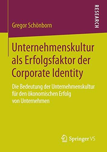 Unternehmenskultur als Erfolgsfaktor der Corporate Identity: Die Bedeutung der Unternehmenskultur für den ökonomischen Erfolg von Unternehmen