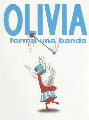 Olivia Forma una Banda = Olivia Forms a Band por Ian Falconer