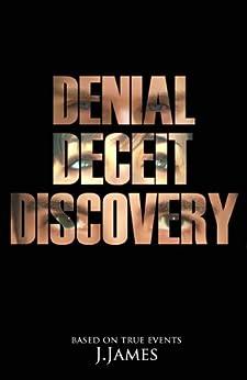 Denial, Deceit, Discovery by [James, J]