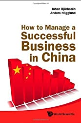 How to Manage a Successful Business in China by Johan Bjorksten (2010-01-21)