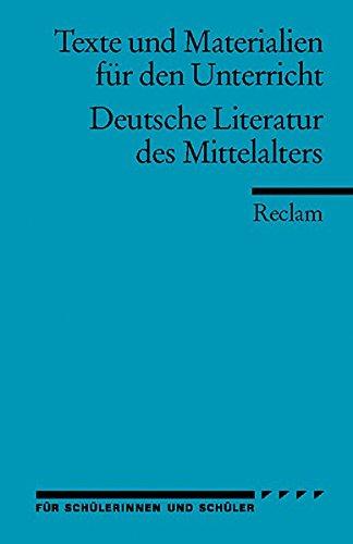 Deutsche Literatur des Mittelalters: (Texte und Materialien für den Unterricht) (Reclams Universal-Bibliothek, Band 9568)
