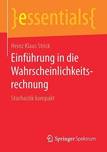 Einführung in die Wahrscheinlichkeitsrechnung: Stochastik kompakt (essentials)