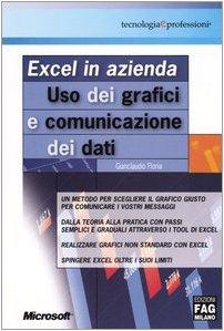 Excel in azienda. Uso dei grafici e comunicazione dei dati di Gianclaudio Floria
